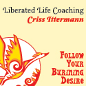 Liberated Life Coaching: Criss Ittermann. Follow Your Burning Desire